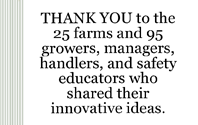 thank you to the 25 farms and 95 growers, managers, handlers, and safety educators who shared their innovative ideas.