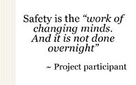 """Safety is the work of changing minds. And it is not done overnight."